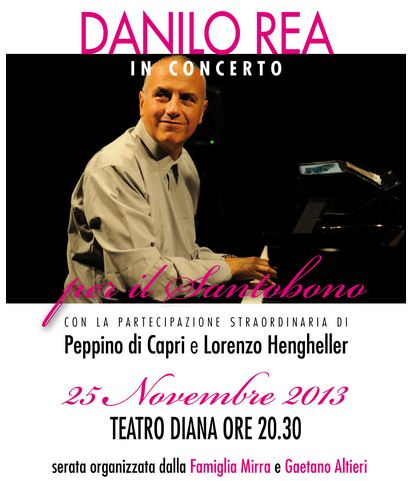 25 Novembre 2013 - Teatro Diana ore 20.30 - Danilo Rea in Concerto per il Santobono - Con la partecipazione Straordinaria di Peppino di Capri e Lorenzo Hengheller